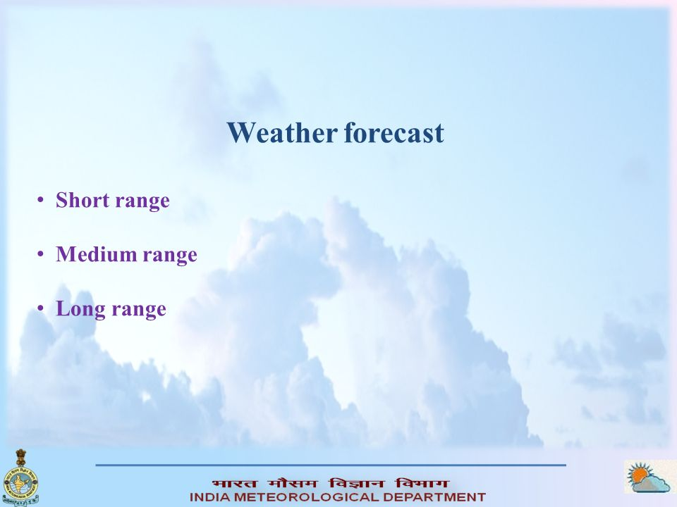 Weather forecast Short range Medium range Long range
