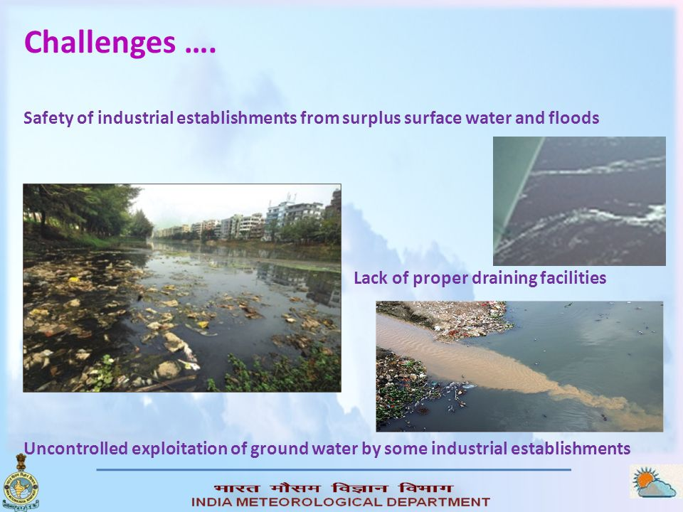 Challenges …. Safety of industrial establishments from surplus surface water and floods. Lack of proper draining facilities.