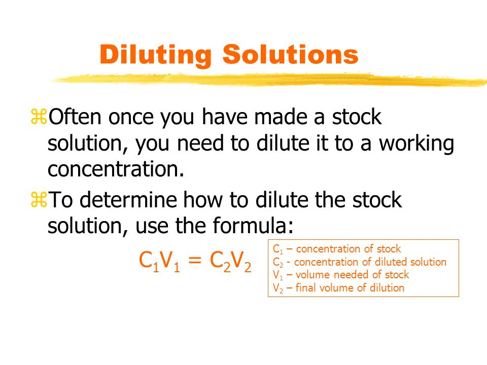 Diluting Solutions Often once you have made a stock solution, you need to dilute it to a working concentration.