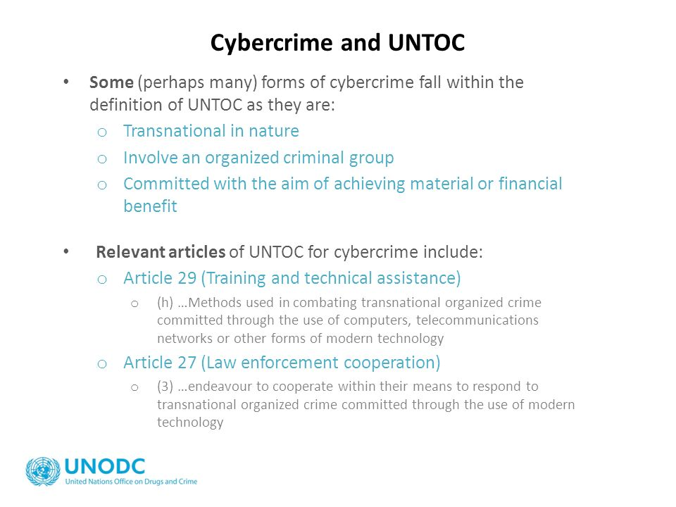 Cybercrime and UNTOC Some (perhaps many) forms of cybercrime fall within the definition of UNTOC as they are: