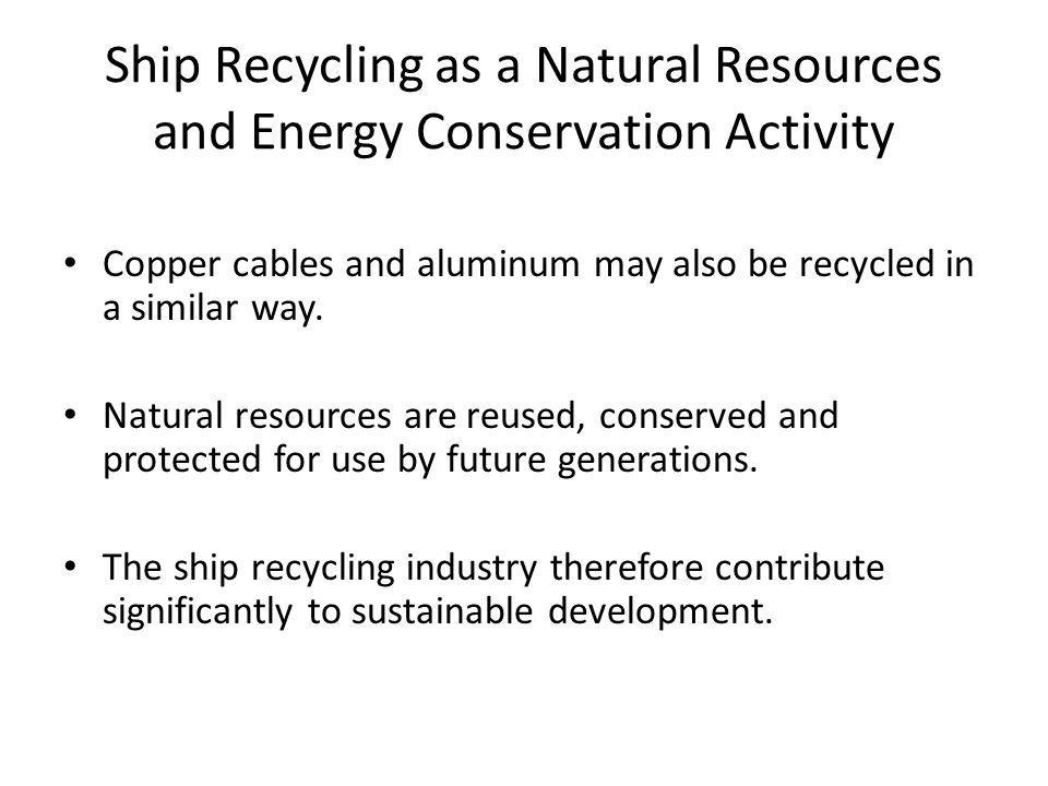 Ship Recycling as a Natural Resources and Energy Conservation Activity