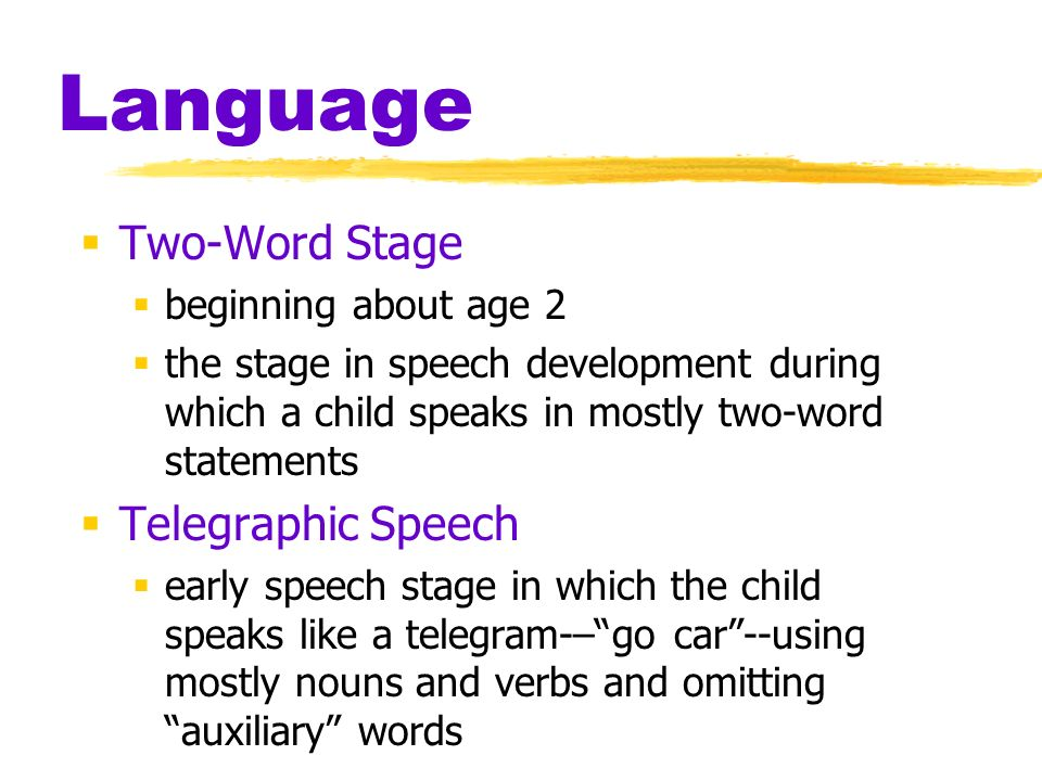Language Two-Word Stage Telegraphic Speech beginning about age 2