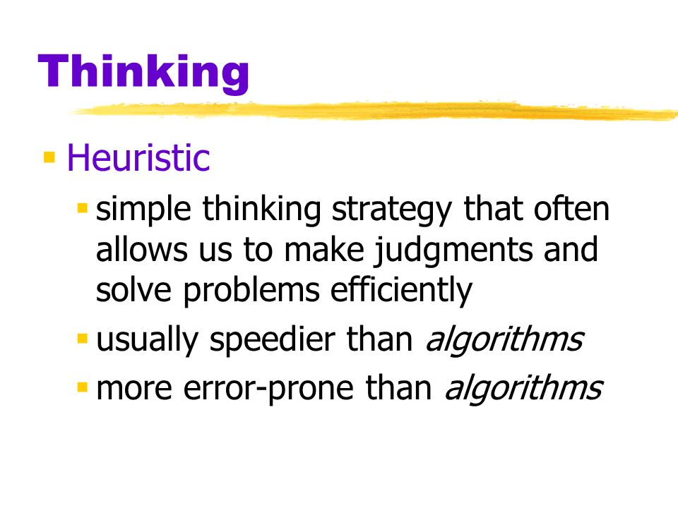 Thinking Heuristic. simple thinking strategy that often allows us to make judgments and solve problems efficiently.