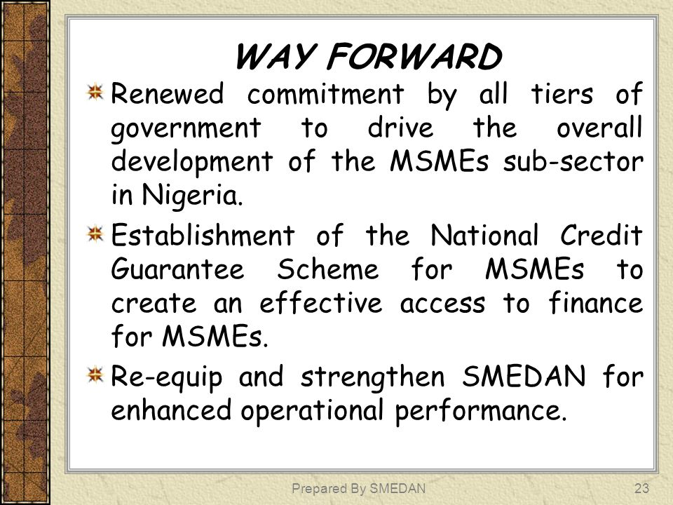 WAY FORWARD Renewed commitment by all tiers of government to drive the overall development of the MSMEs sub-sector in Nigeria.