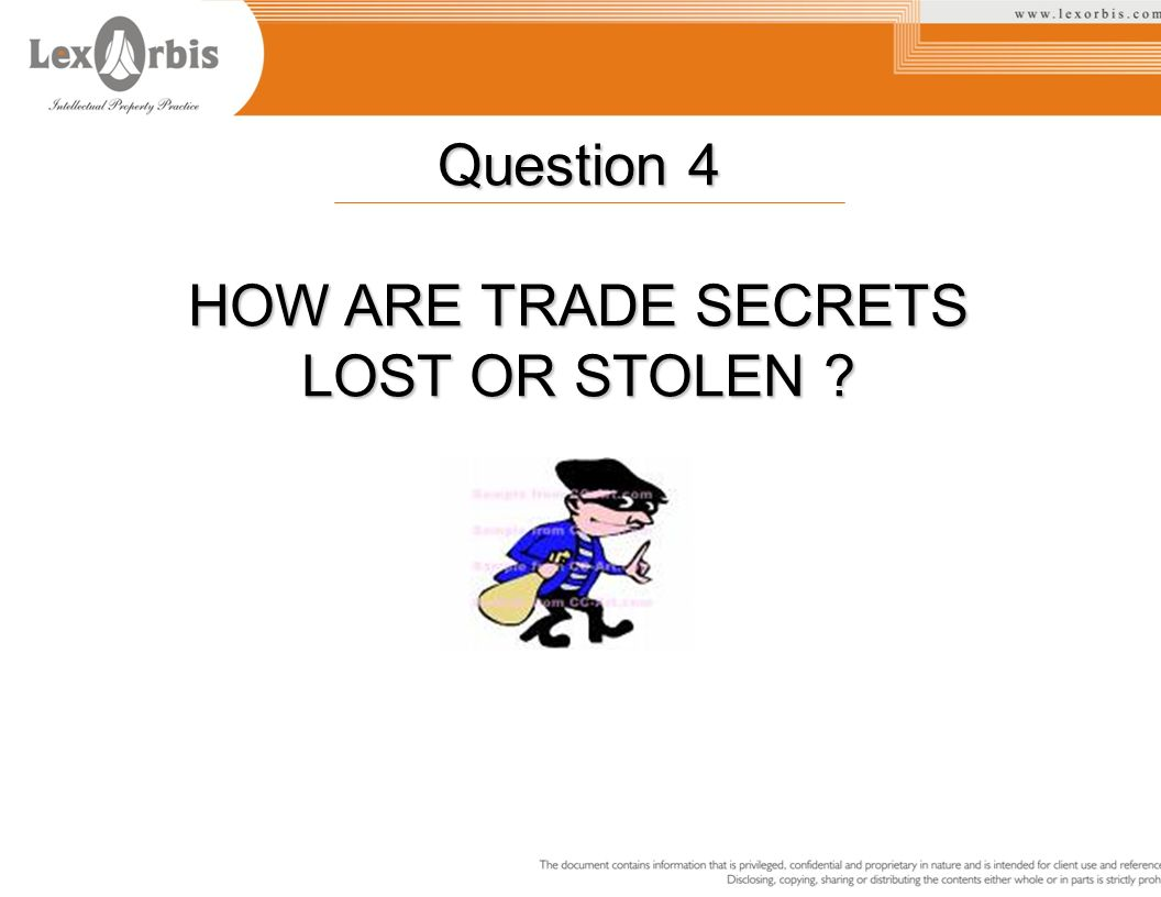 Question 4 HOW ARE TRADE SECRETS LOST OR STOLEN