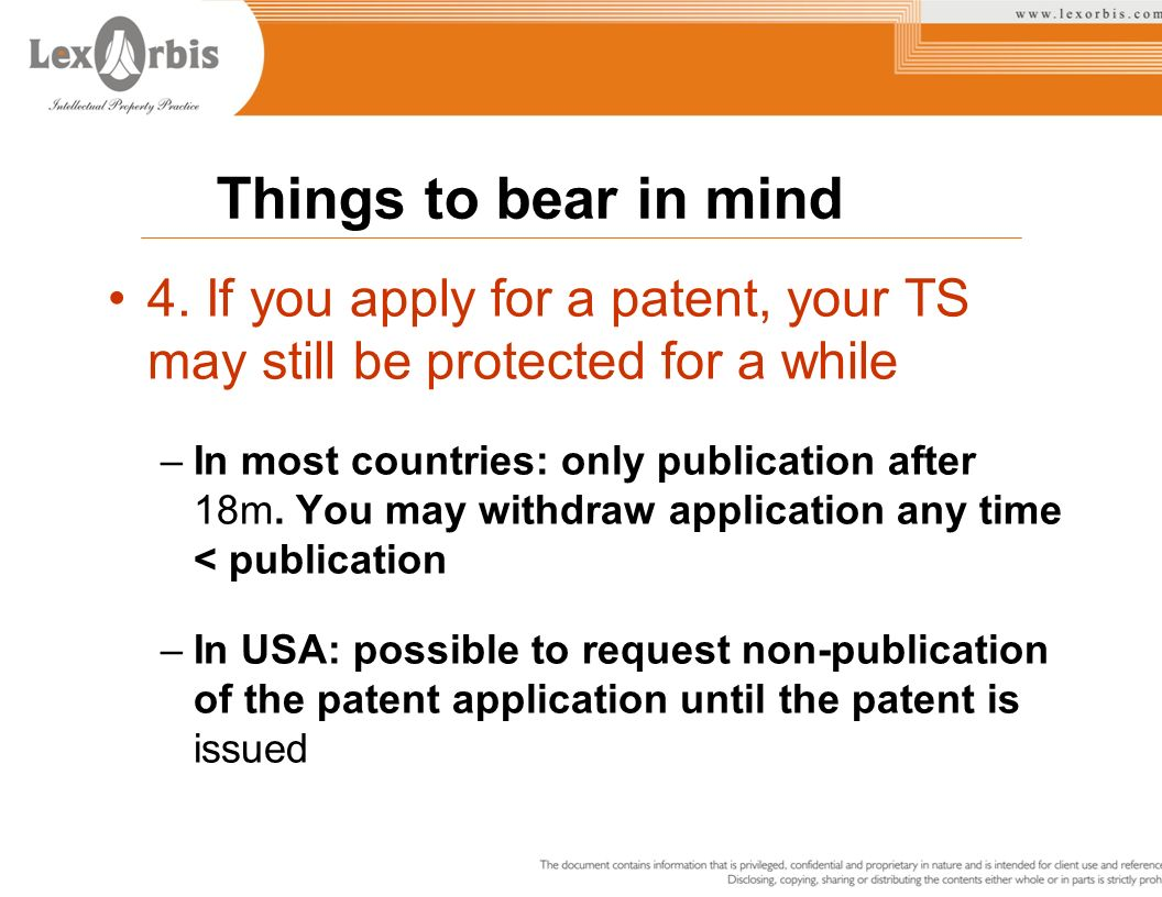 Things to bear in mind 4. If you apply for a patent, your TS may still be protected for a while.