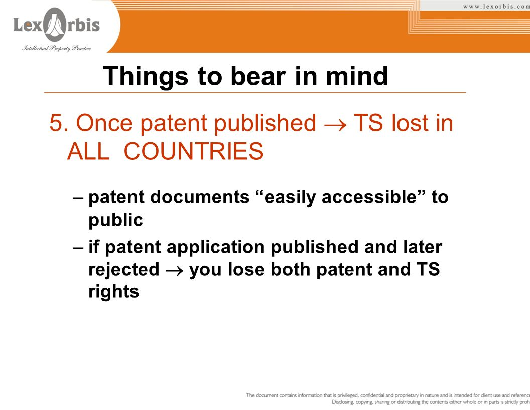 Things to bear in mind 5. Once patent published  TS lost in ALL COUNTRIES. patent documents easily accessible to public.