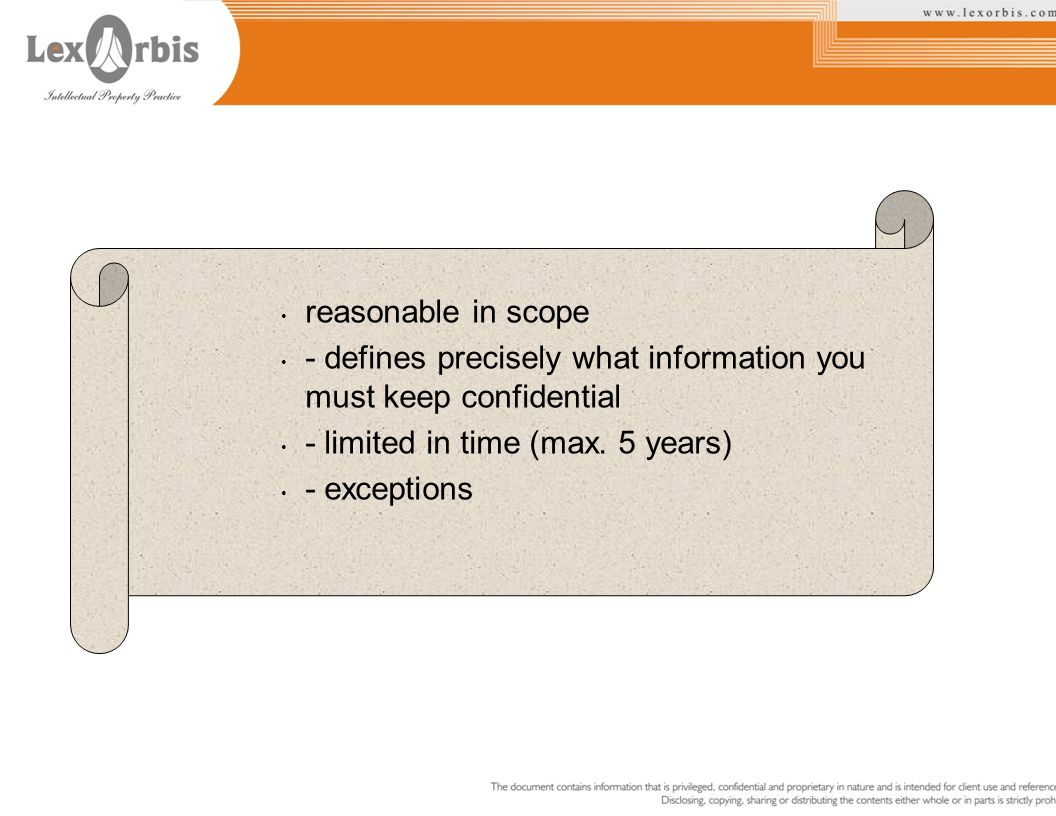 reasonable in scope - defines precisely what information you must keep confidential. - limited in time (max. 5 years)