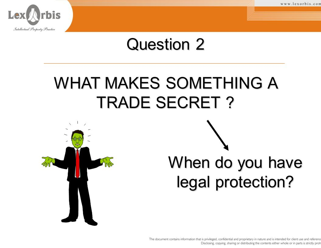 Question 2 WHAT MAKES SOMETHING A TRADE SECRET