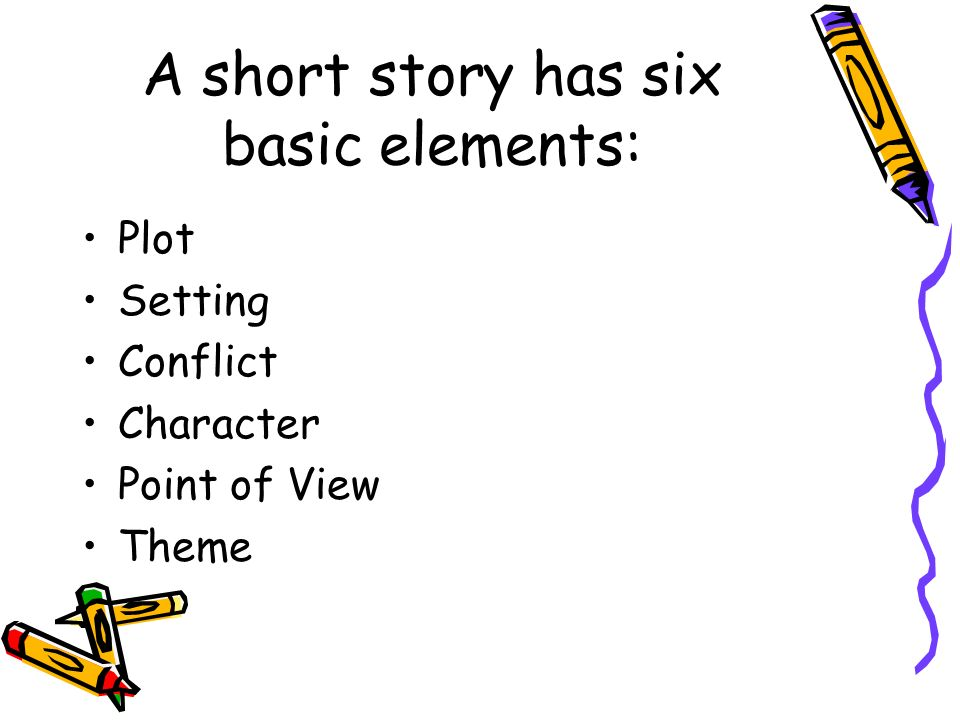 A short story has six basic elements: