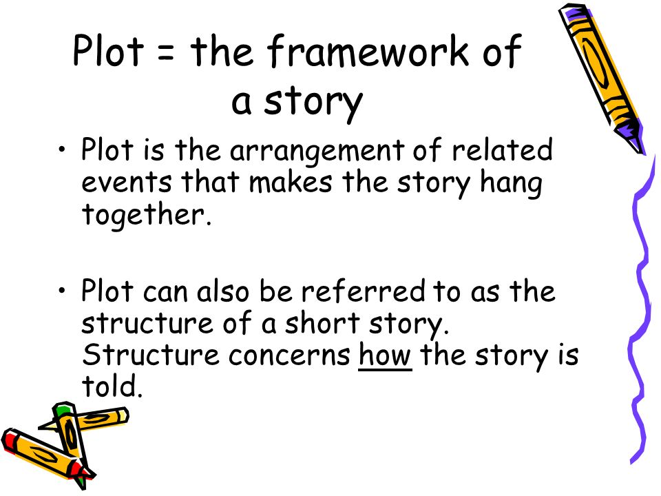 Plot = the framework of a story
