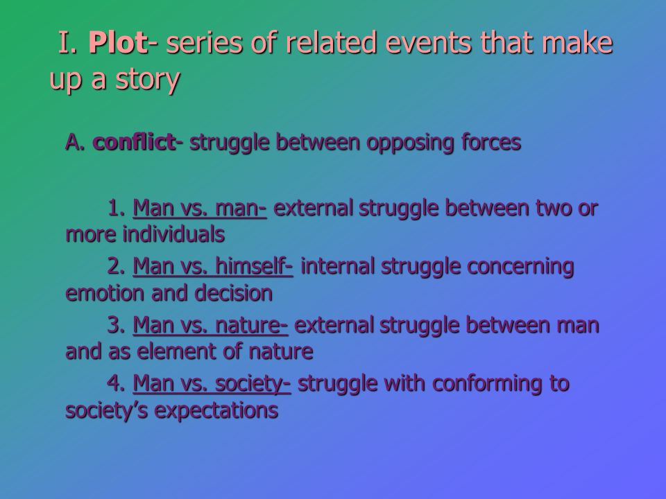 I. Plot- series of related events that make up a story