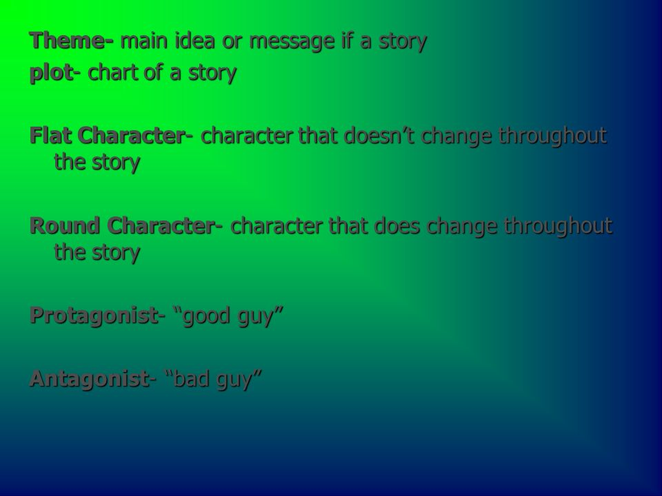 Theme- main idea or message if a story
