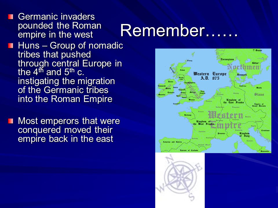 Remember…… Germanic invaders pounded the Roman empire in the west