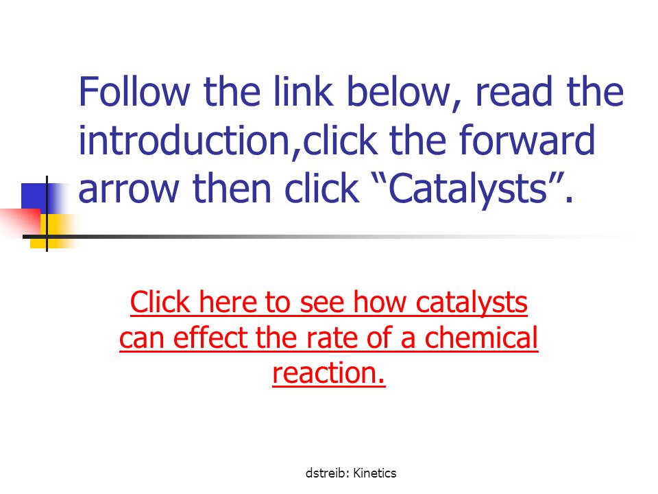 Follow the link below, read the introduction,click the forward arrow then click Catalysts .