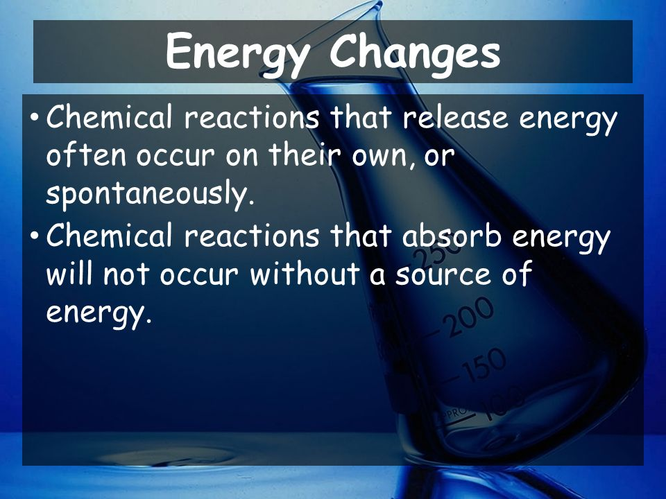 Energy Changes Chemical reactions that release energy often occur on their own, or spontaneously.
