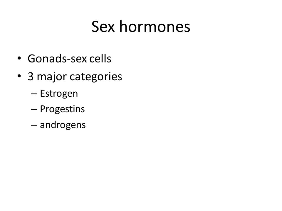 Sex hormones Gonads-sex cells 3 major categories Estrogen Progestins