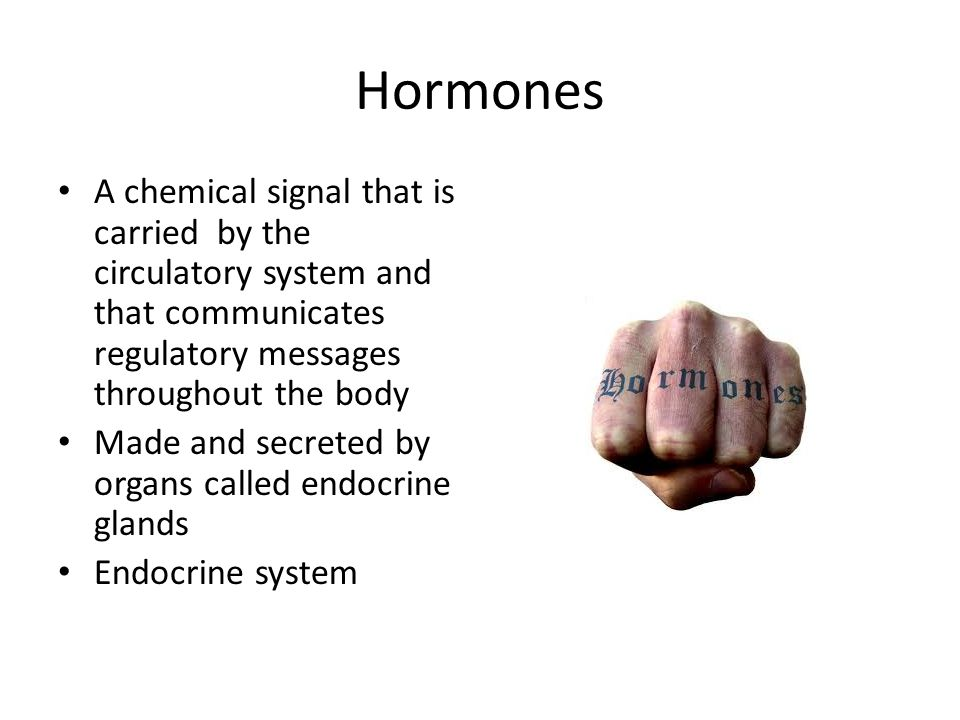 Hormones A chemical signal that is carried by the circulatory system and that communicates regulatory messages throughout the body.