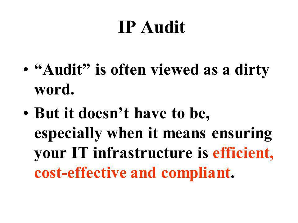 IP Audit Audit is often viewed as a dirty word.