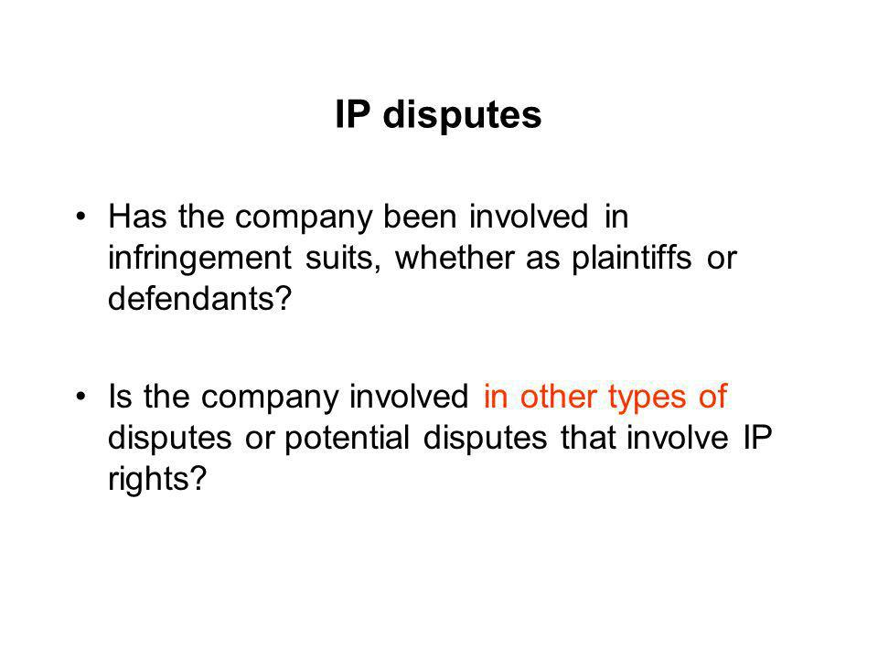 IP disputes Has the company been involved in infringement suits, whether as plaintiffs or defendants