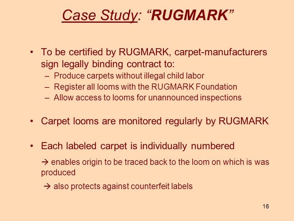 Case Study: RUGMARK To be certified by RUGMARK, carpet-manufacturers sign legally binding contract to: