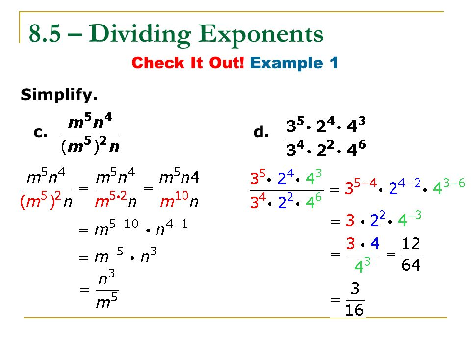 8.5 – Dividing Exponents Check It Out! Example 1 Simplify. c. d.