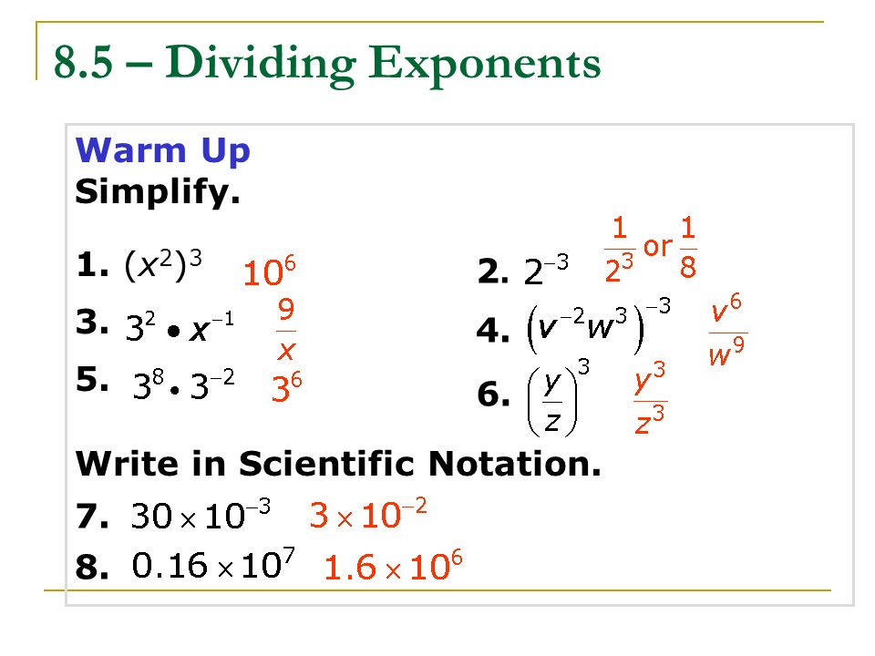 8.5 – Dividing Exponents Warm Up Simplify. 1. (x2)