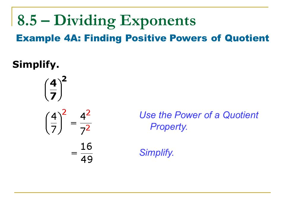 Example 4A: Finding Positive Powers of Quotient