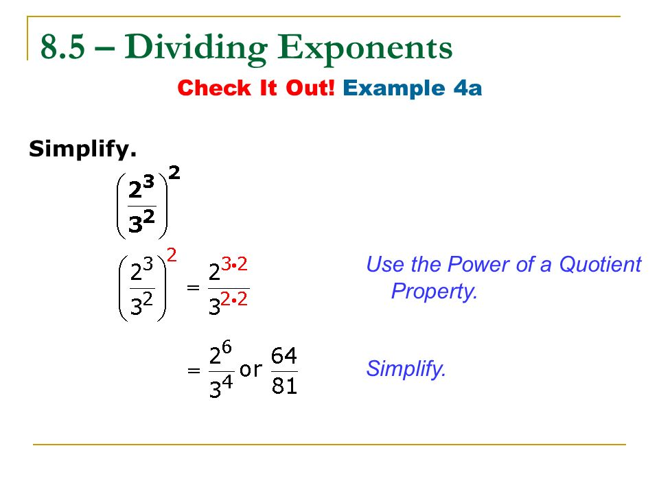 8.5 – Dividing Exponents Check It Out! Example 4a Simplify.