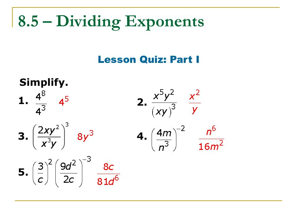 8.5 – Dividing Exponents Lesson Quiz: Part I Simplify. 2.
