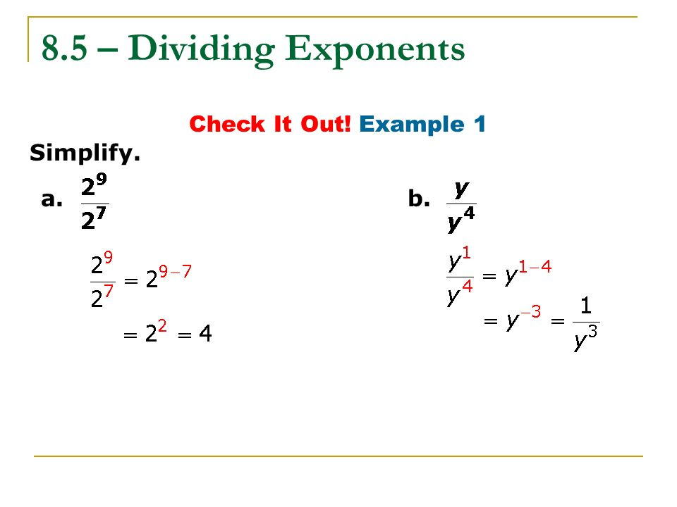 8.5 – Dividing Exponents Check It Out! Example 1 Simplify. a. b.