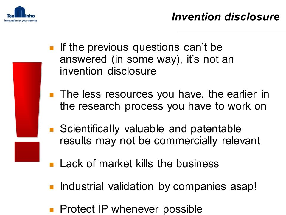 Invention disclosure If the previous questions can't be answered (in some way), it's not an invention disclosure.