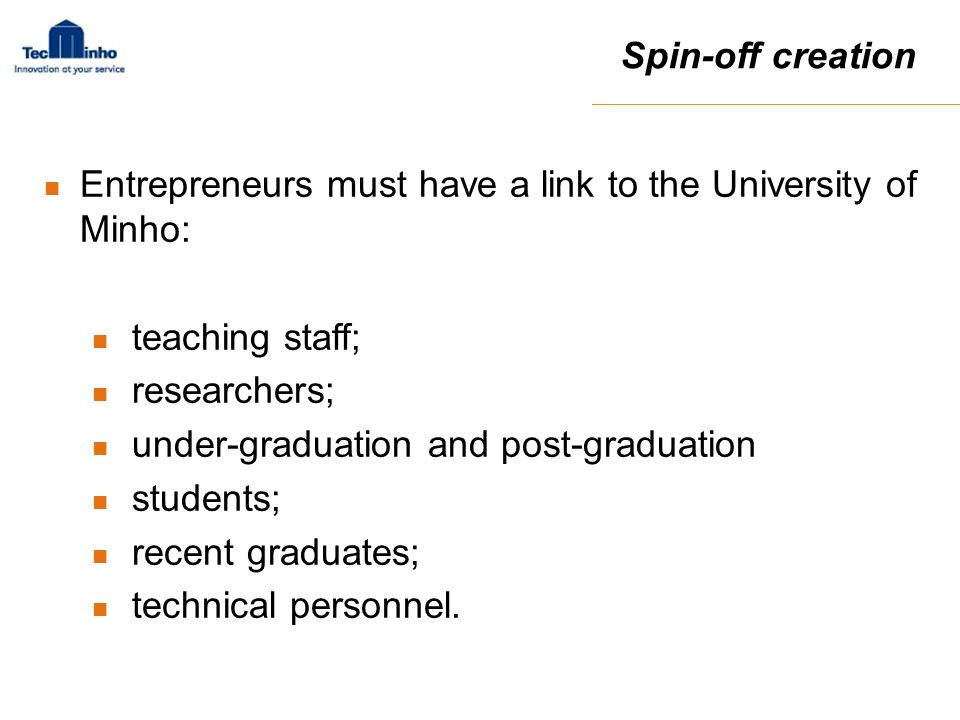 Spin-off creation Entrepreneurs must have a link to the University of Minho: teaching staff; researchers;