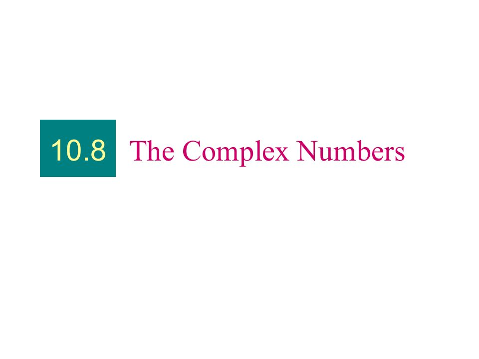 10.8 The Complex Numbers