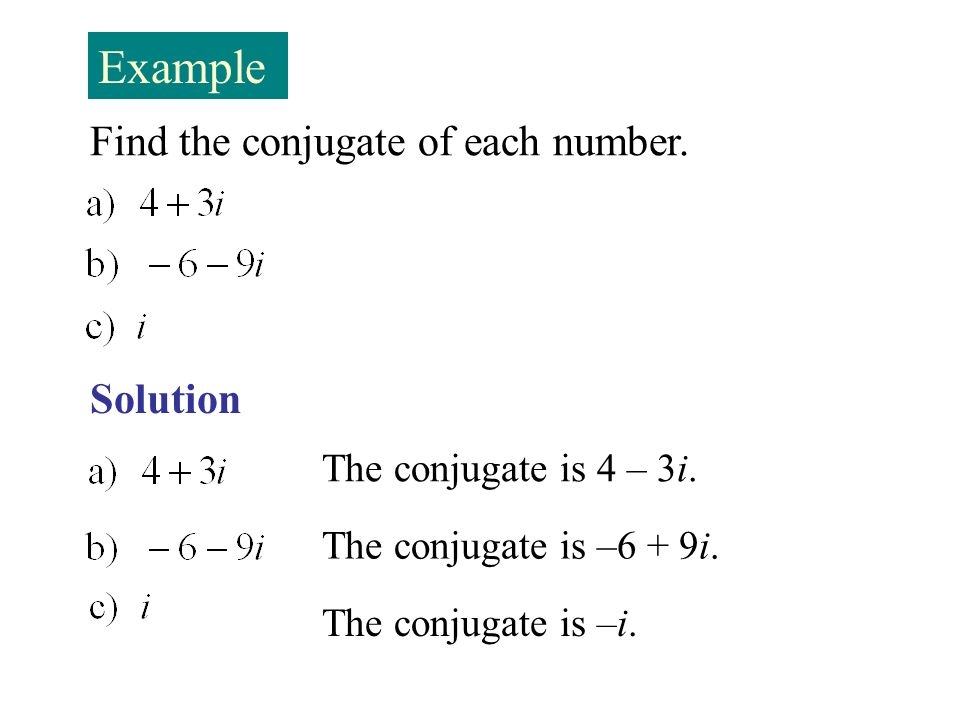 Example Find the conjugate of each number. Solution