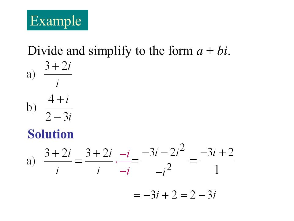 Example Divide and simplify to the form a + bi. Solution