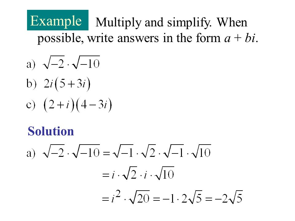 Example Multiply and simplify. When possible, write answers in the form a + bi. Solution