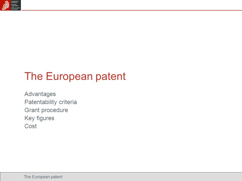 The European patent Advantages Patentability criteria Grant procedure Key figures Cost