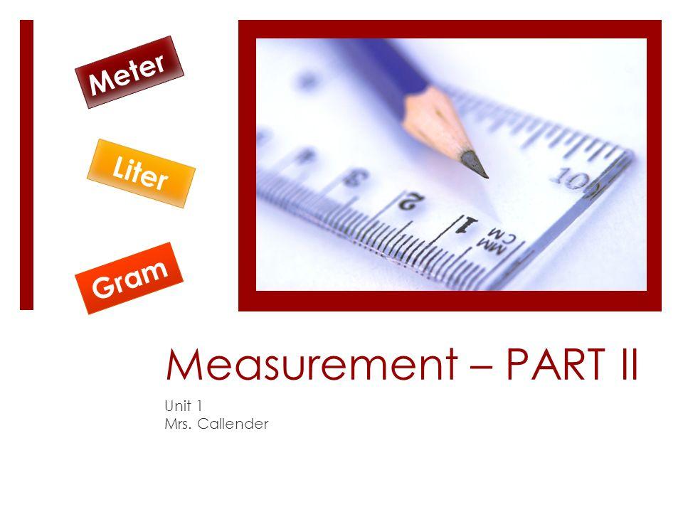 Meter Liter Gram Measurement Part Ii Unit 1 Mrs Callender Ppt