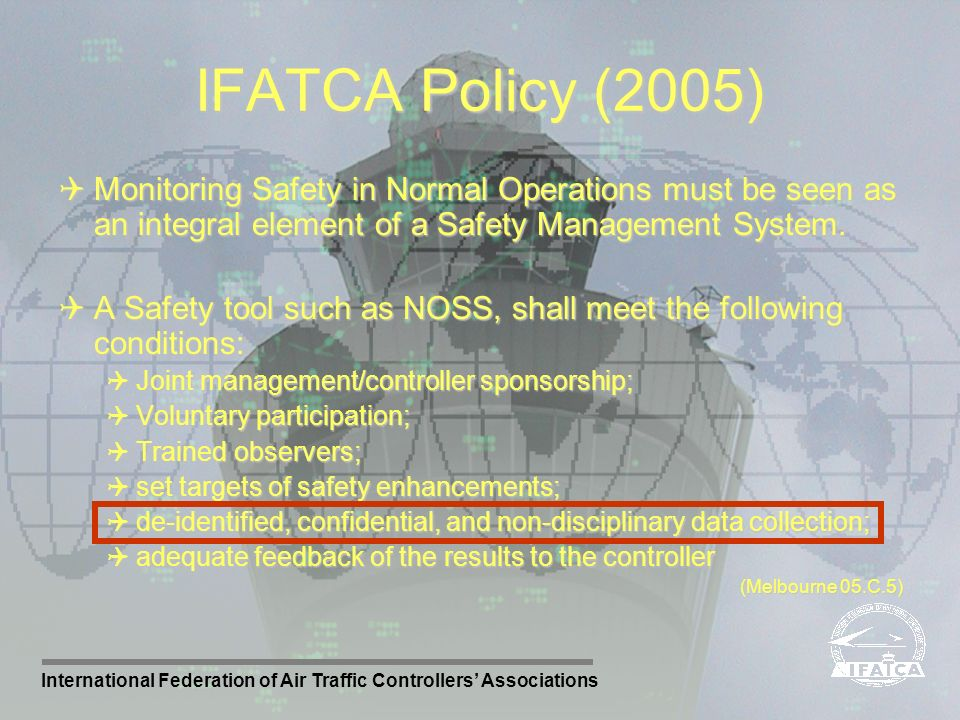 IFATCA Policy (2005) Monitoring Safety in Normal Operations must be seen as an integral element of a Safety Management System.