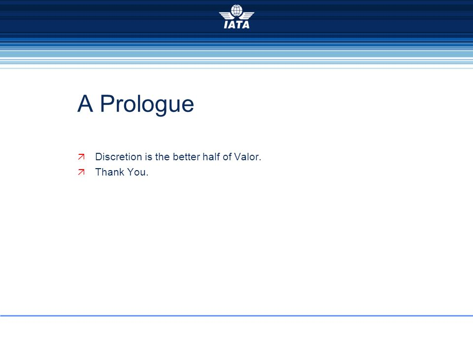 A Prologue Discretion is the better half of Valor. Thank You.