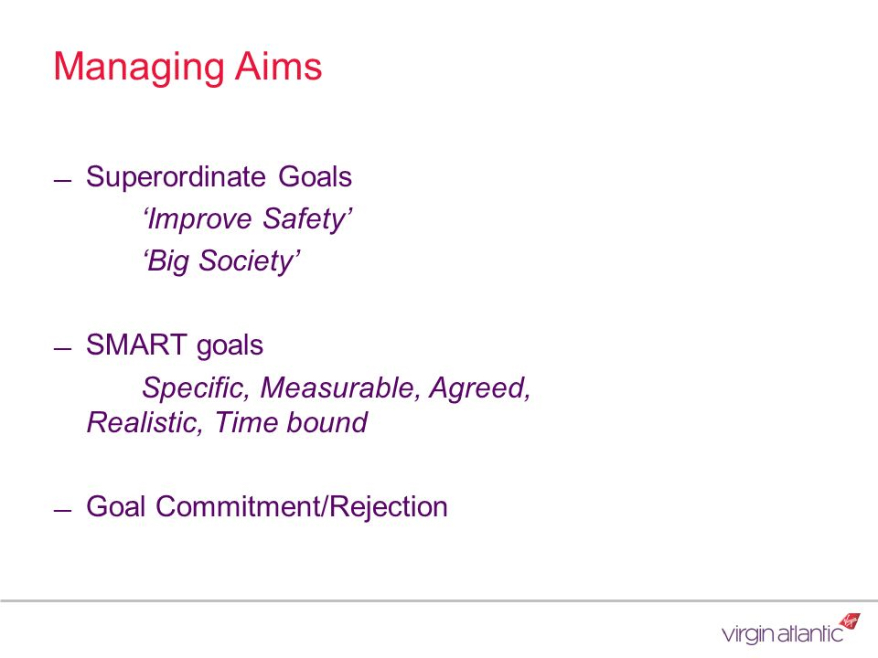 Managing Aims Superordinate Goals 'Improve Safety' 'Big Society'