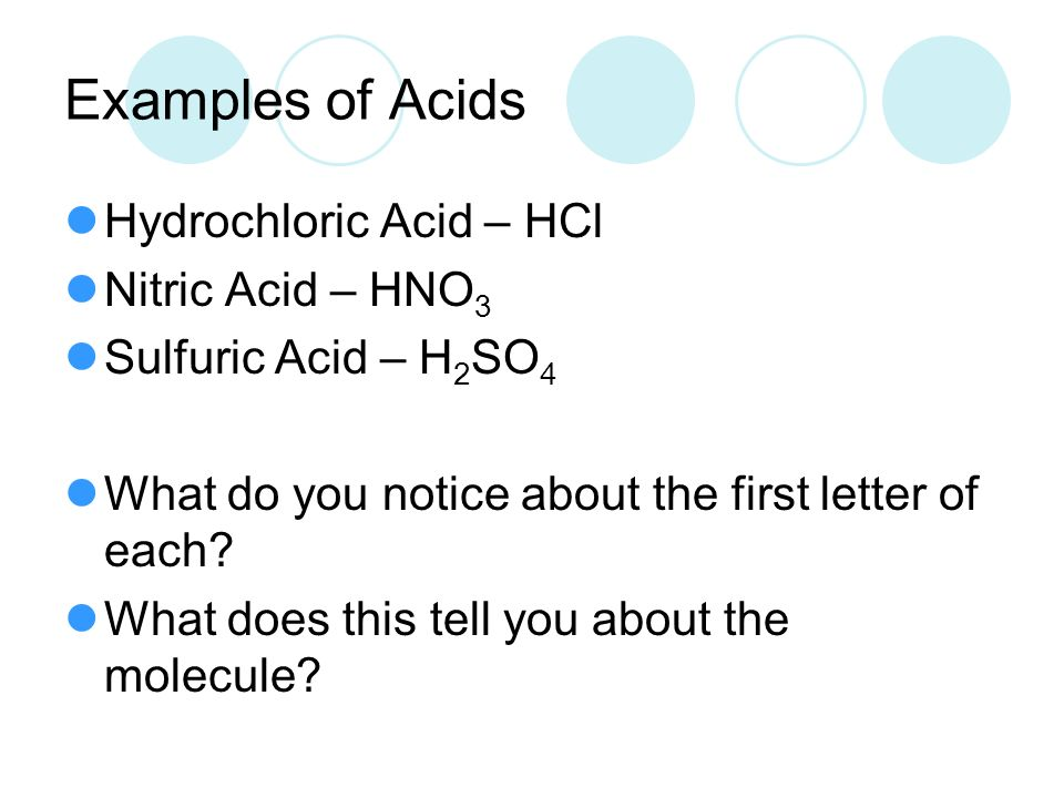 Examples of Acids Hydrochloric Acid – HCl Nitric Acid – HNO3