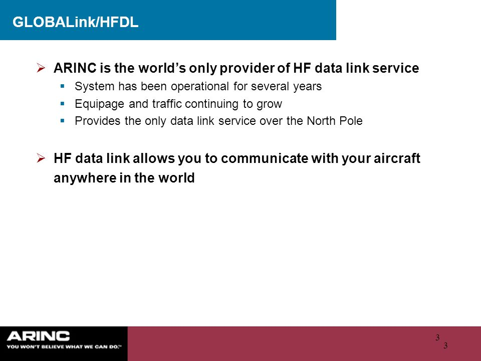 GLOBALink/HFDL ARINC is the world's only provider of HF data link service. System has been operational for several years.