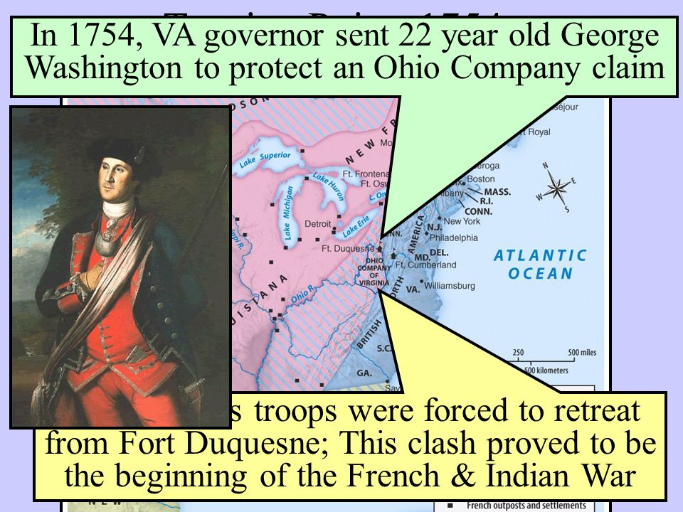 Turning Point: 1754 In 1754, VA governor sent 22 year old George Washington to protect an Ohio Company claim.