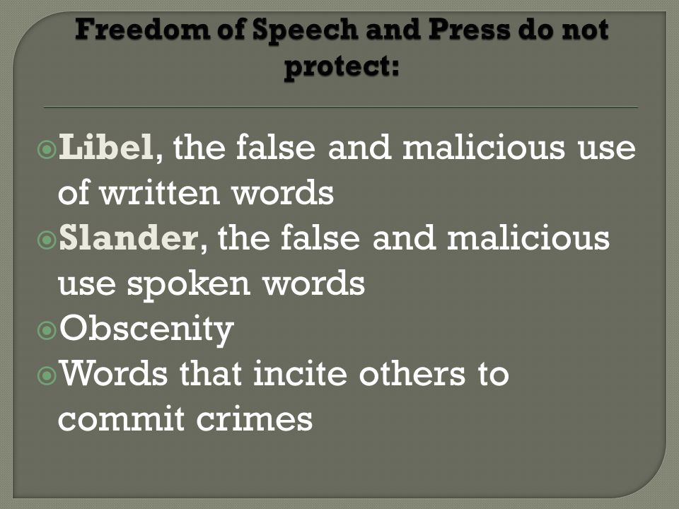 Freedom of Speech and Press do not protect: