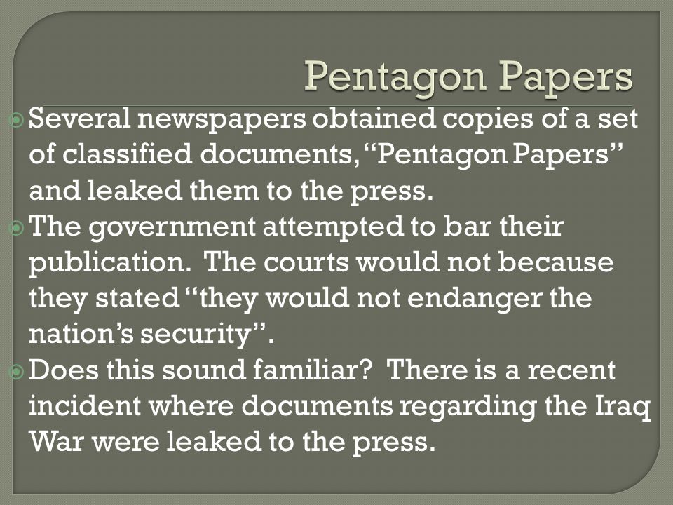 Pentagon Papers Several newspapers obtained copies of a set of classified documents, Pentagon Papers and leaked them to the press.