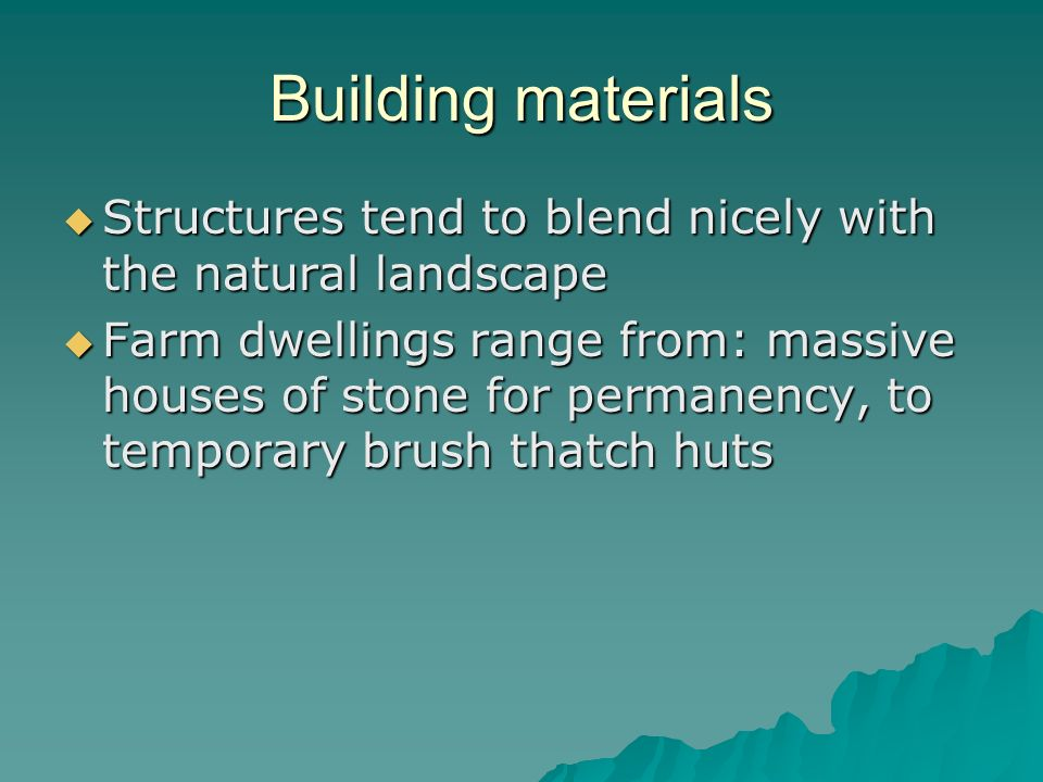 Building materials Structures tend to blend nicely with the natural landscape.