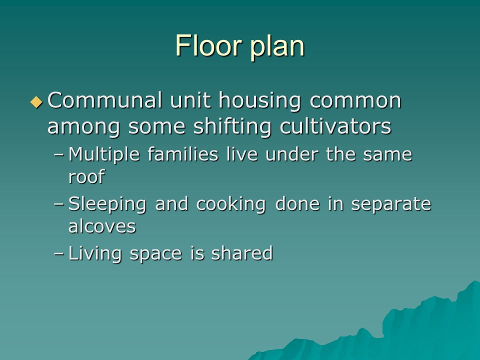 Floor plan Communal unit housing common among some shifting cultivators. Multiple families live under the same roof.