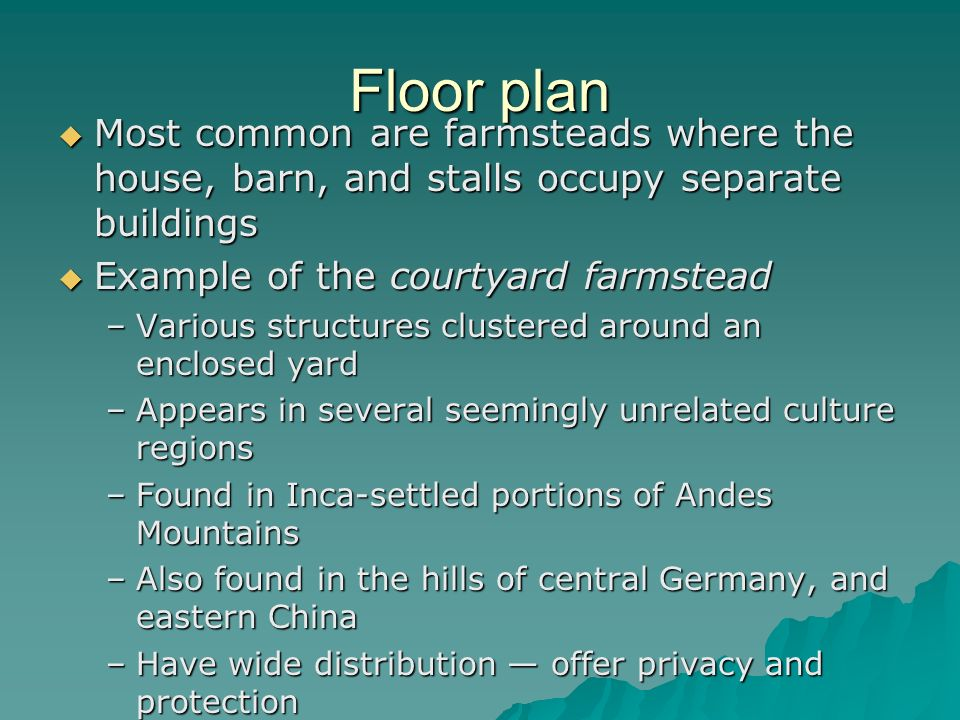 Floor plan Most common are farmsteads where the house, barn, and stalls occupy separate buildings. Example of the courtyard farmstead.